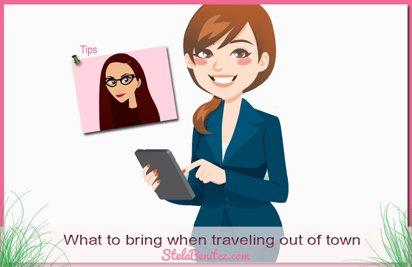 What to bring when traveling out of town